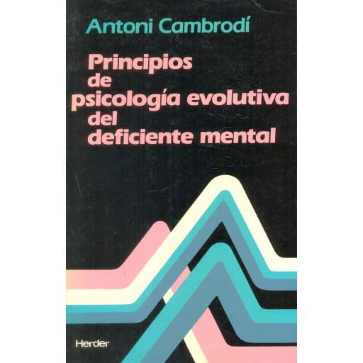 PRINCIPIOS DE PSICOLOGÍA EVOLUTIVA DEL DEFICIENTE MENTAL. Cambrodí, A.