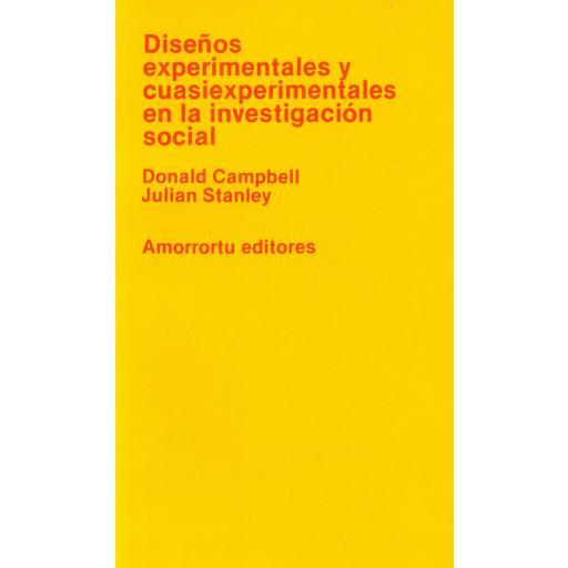 DISEÑOS EXPERIMENTALES Y CUASI EXPERIMENTALES EN LA INVESTIGACIÓN SOCIAL. Campbell, D; Stanley, J.