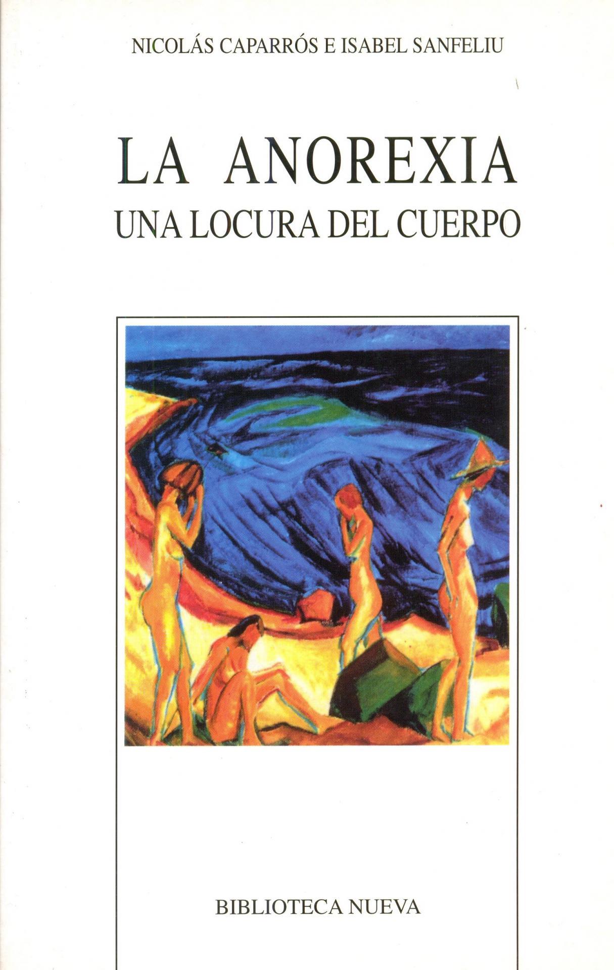 LA ANOREXIA. Una locura del cuerpo. Caparrós, N.; Santfeliu, I.