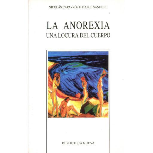 LA ANOREXIA. Una locura del cuerpo. Caparrós, N.; Santfeliu, I. [0]