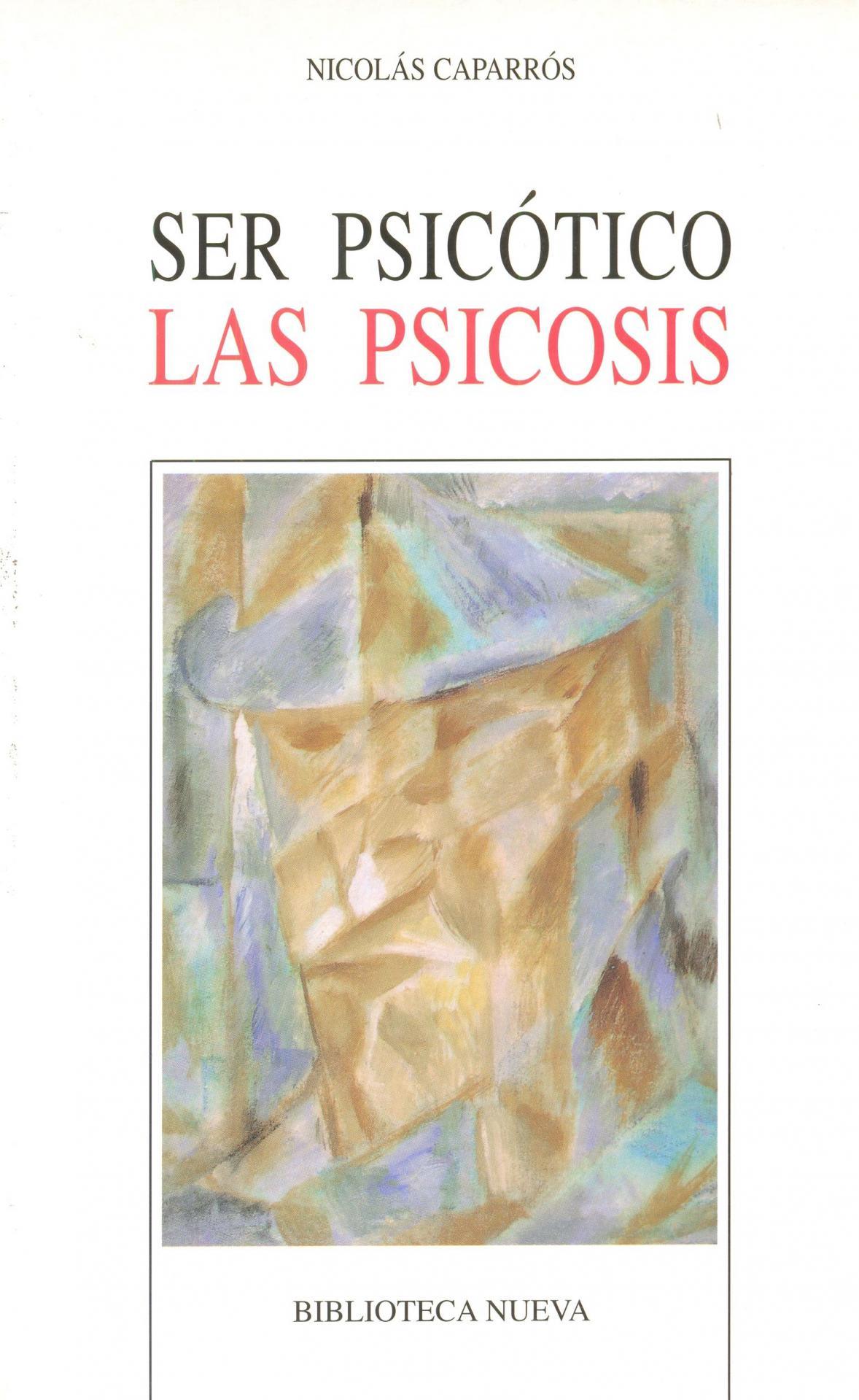 SER PSICÓTICO. LAS PSICOSIS. Caparrós, N.