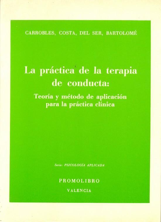 LA PRÁCTICA DE LA TERAPIA DE CONDUCTA: TEORÍA Y MÉTODO DE APLICACIÓN PARA LA PRÁCTICA CLÍNICA