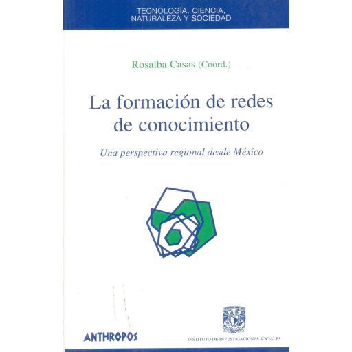 LA FORMACIÓN DE REDES DE CONOCIMIENTO. Una perspectiva regional desde México. Casas, R.