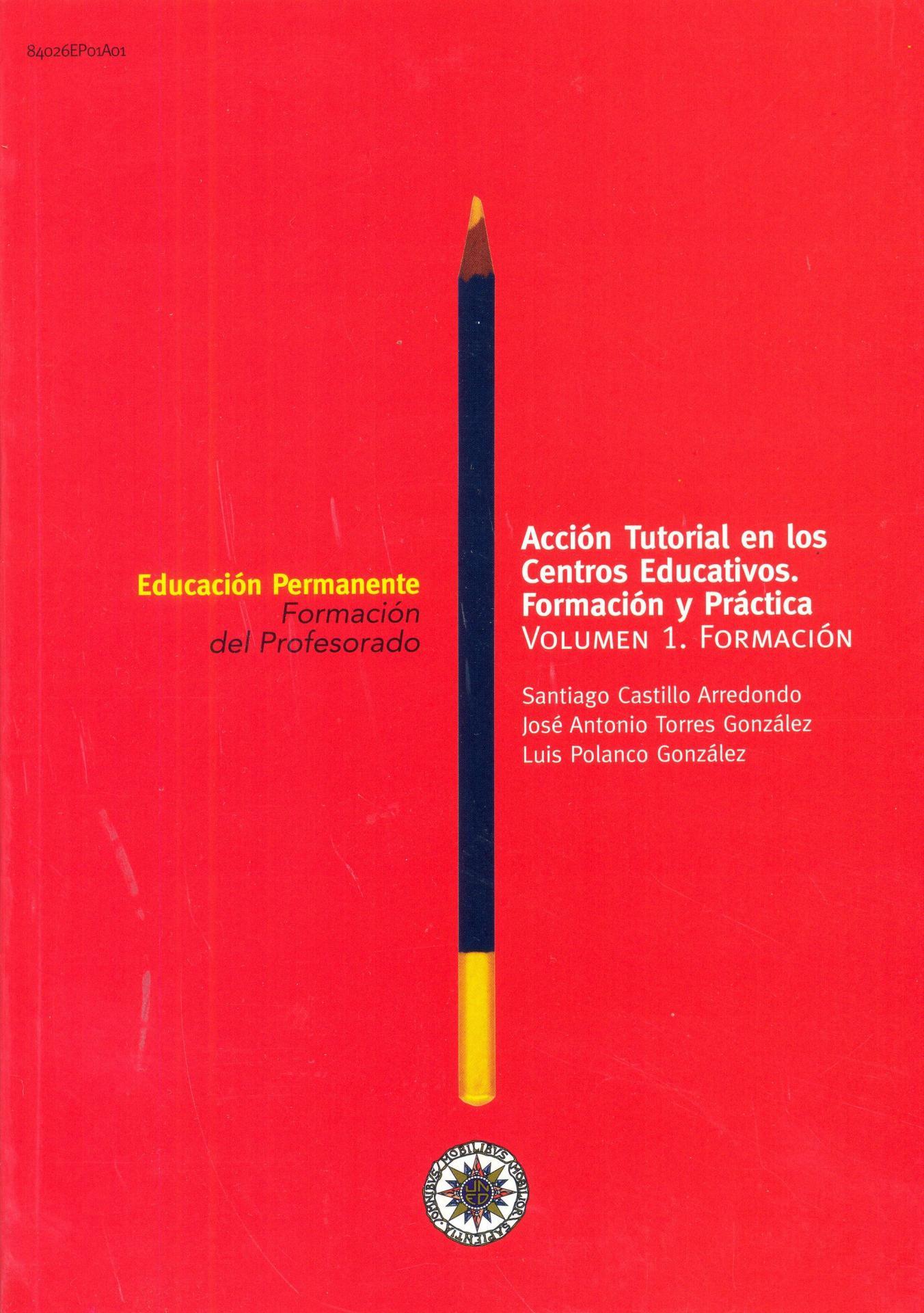 ACCIÓN TUTORIAL EN LOS CENTROS EDUCATIVOS.  Formación y práctica.  Vol 1 y Vol 2. Castillo, S.