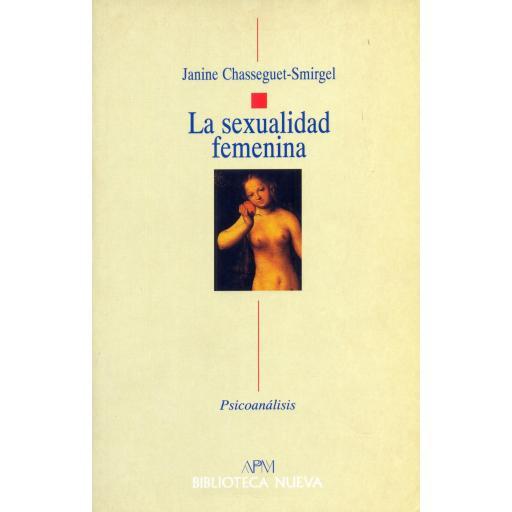 LA SEXUALIDAD FEMENINA. Chasseguet-Smirgel, J.