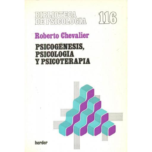 PSICOGÉNESIS, PSICOLOGÍA Y PSICOTERAPIA. Chevalier, R