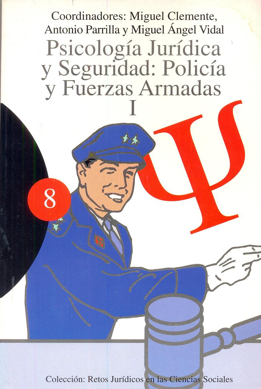 PSICOLOGÍA JURÍDICA  Y SEGURIDAD: Policía y Fuerzas Armadas. Vol.1. Clemente, M; Parrilla, A y Vidal, A.