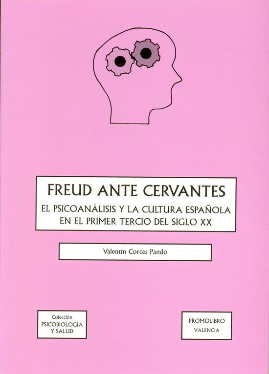 FREUD ANTE CERVANTES. EL PSICOANÁLISIS Y LA CULTURA ESPAÑOLA EN EL PRIMER TERCIO DEL SIGLO XX