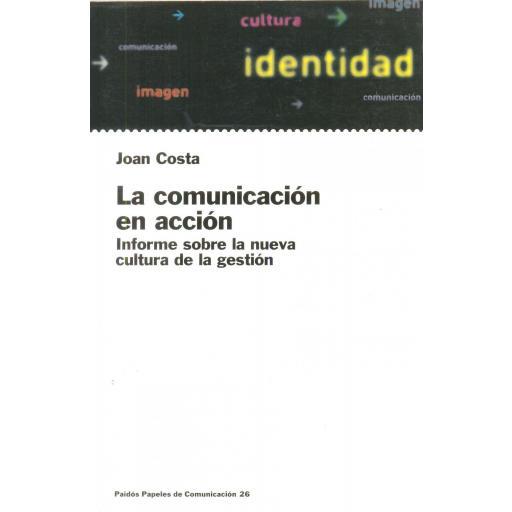 LA COMUNICACIÓN EN ACCIÓN. Informe sobre la nueva cultura de la gestión. Costa, J.