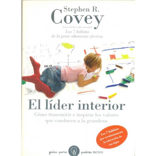 EL LÍDER INTERIOR. Cómo transmitir e inspirar los valores que conducen a la grandeza. Covey, SR.