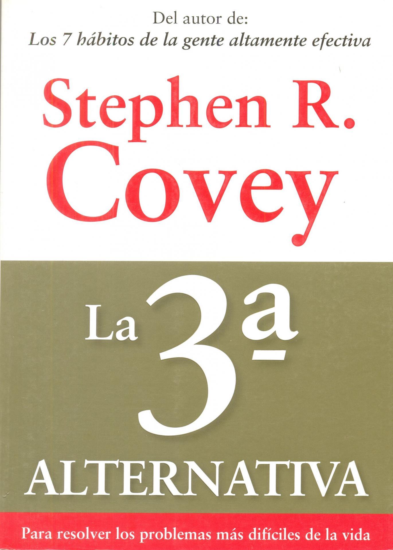 LA 3ª ALTERNATIVA. Para resolver los problemas más difíciles de la vida. Covey, S.