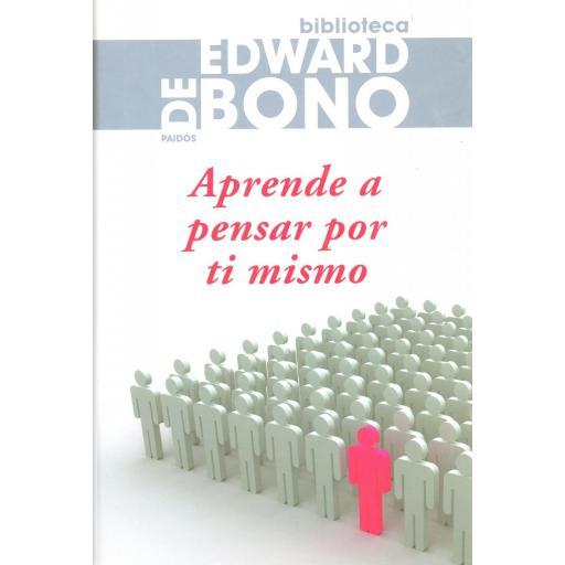 APRENDE A PENSAR POR TI MISMO. De Bono, E.