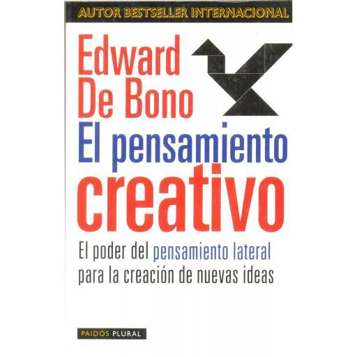 EL PENSAMIENTO CREATIVO. El poder del pensamiento lateral para la creación de nuevas ideas.  De Bono, E.