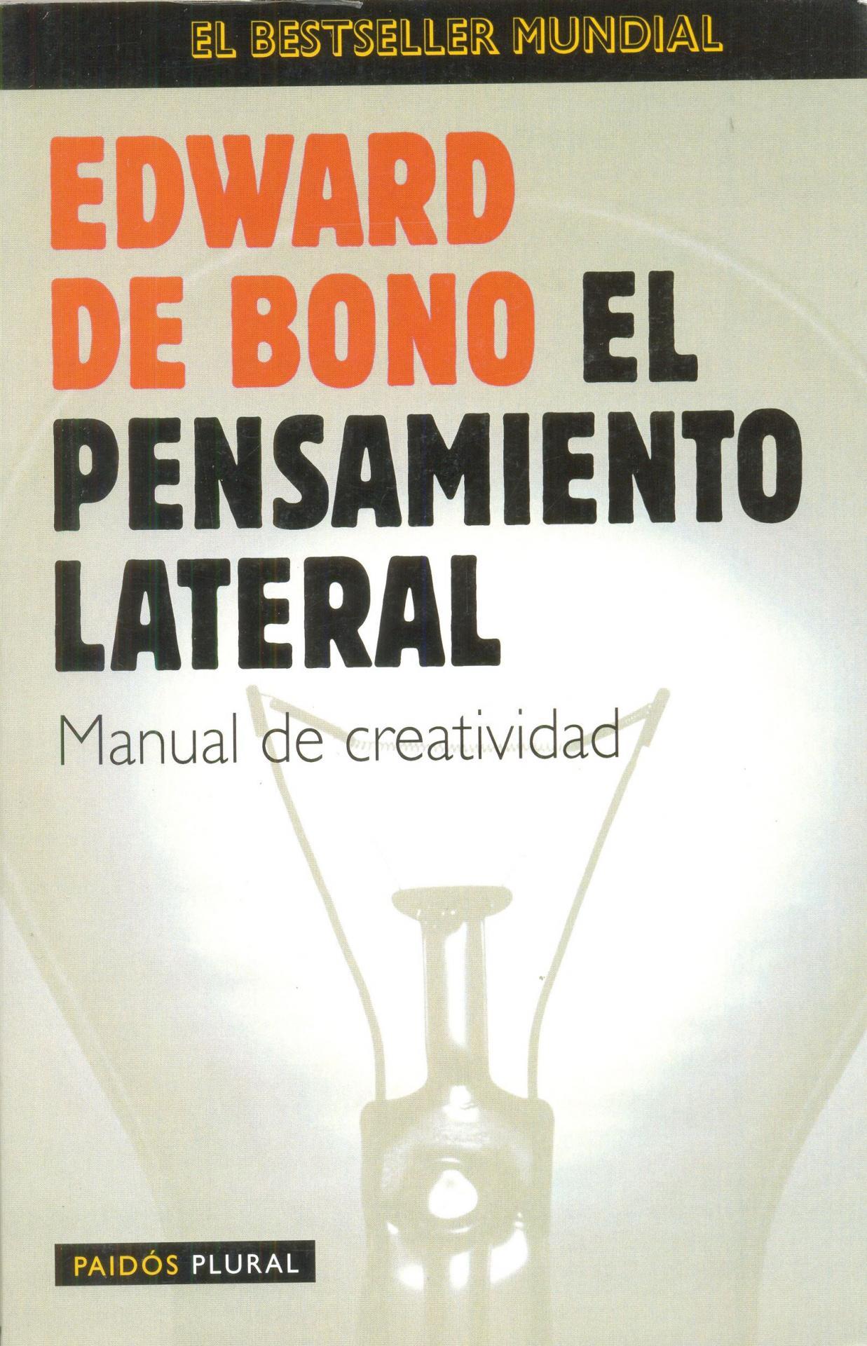 EL PENSAMIENTO LATERAL. Manual de creatividad. De Bono, E.