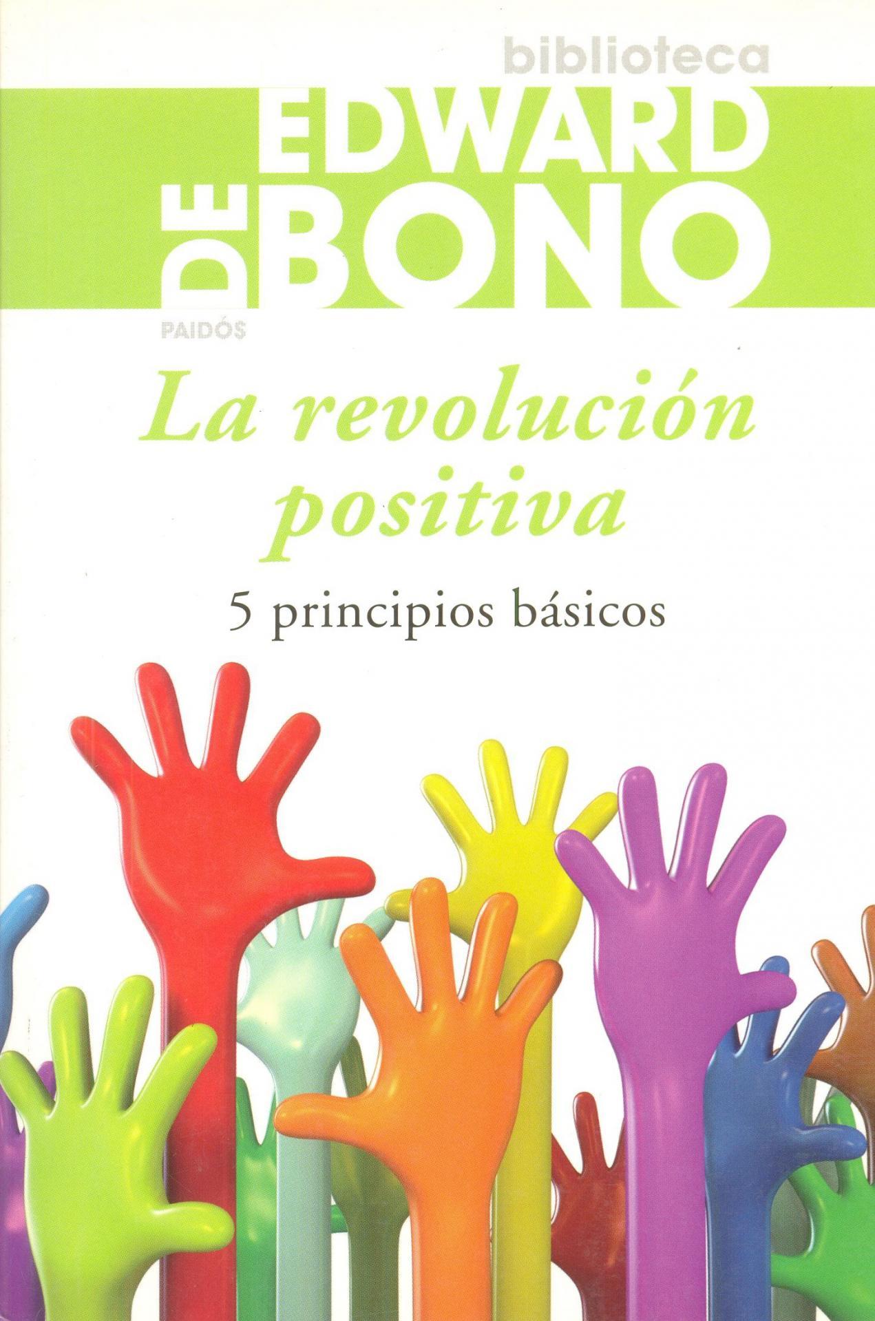 LA REVOLUCIÓN POSITIVA. 5 principios básicos. De Bono, E.