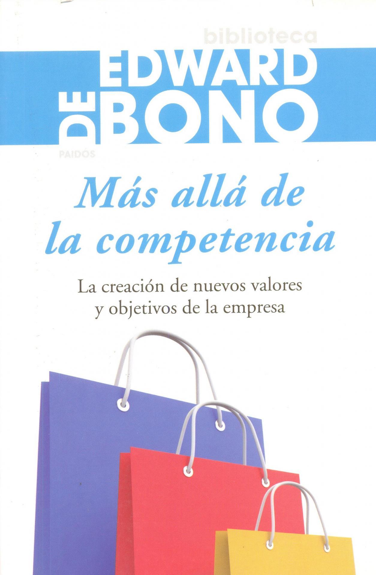 MÁS ALLÁ DE LA COMPETENCIA. La creación de nuevos valores y objetivos de la empresa. De Bono, E.