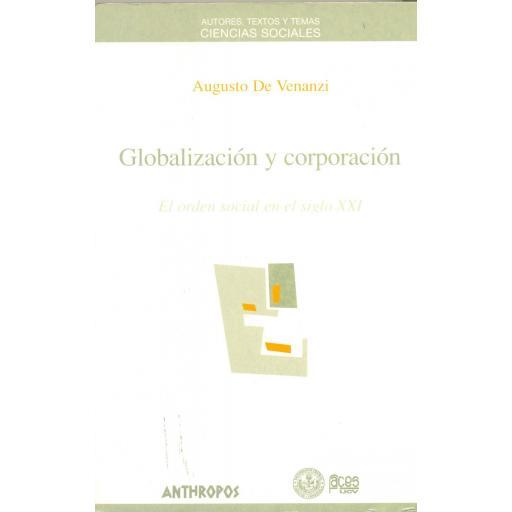 GLOBALIZACIÓN Y CORPORACIÓN. El orden social del siglo XXI. De Venanzi, A.