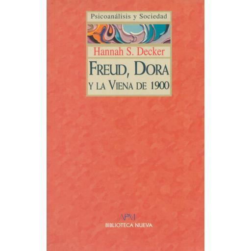 FREUD, DORA Y LA VIENA DE 1900. Decker, H.S.