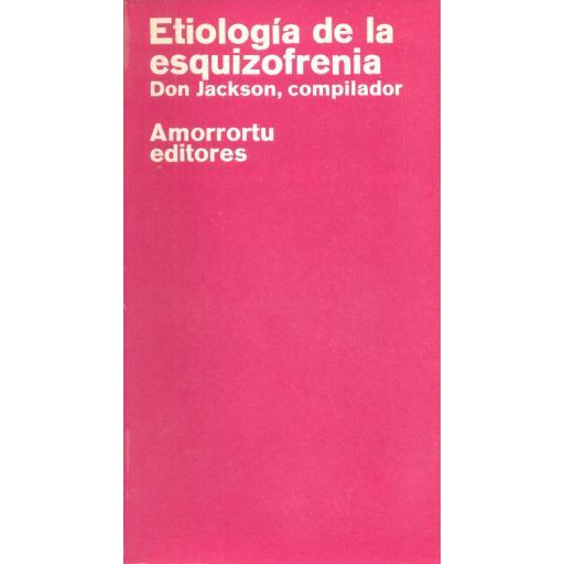 ETIOLOGÍA DE LA ESQUIZOFRENIA.  Don Jackson, compilador. [0]