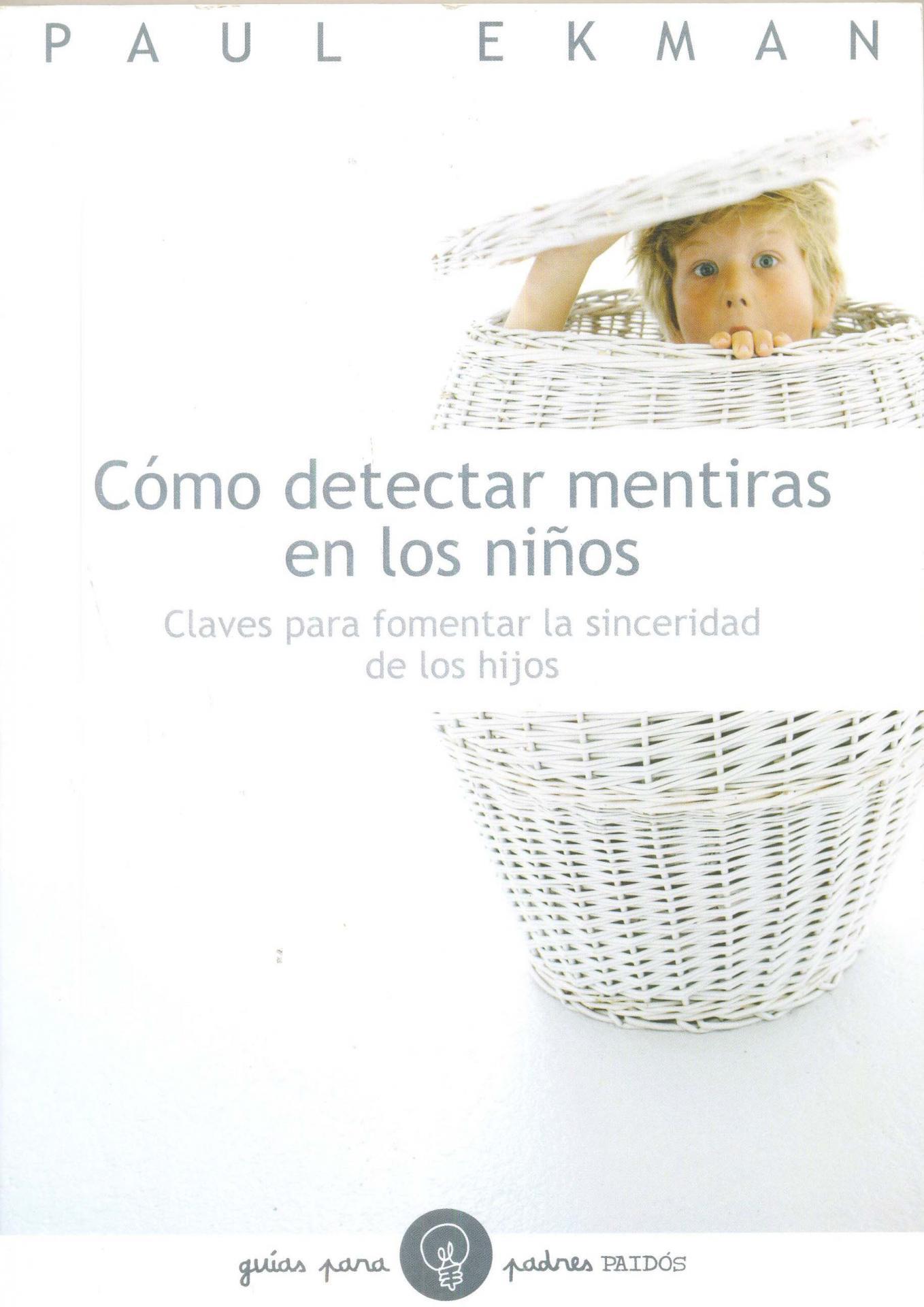 CÓMO DETECTAR MENTIRAS EN LOS NIÑOS. Claves para  fomentar la sinceridad de los hijos. Ekman, P.