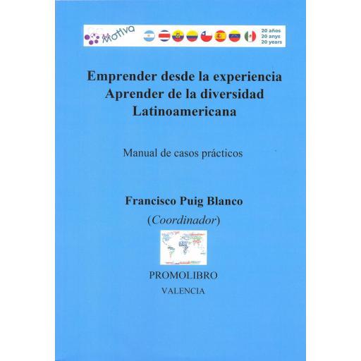 EMPRENDER DESDE LA EXPERIENCIA. APRENDER DE LA DIVERSIDAD LATINOAMERICANA. Manual de casos prácticos. PUIG BLANCO, F.