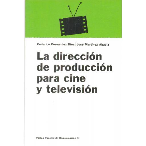 LA DIRECCIÓN DE PRODUCCIÓN PARA CINE Y TELEVISIÓN. Fernández Díez, F; Martínez Albadía, J.