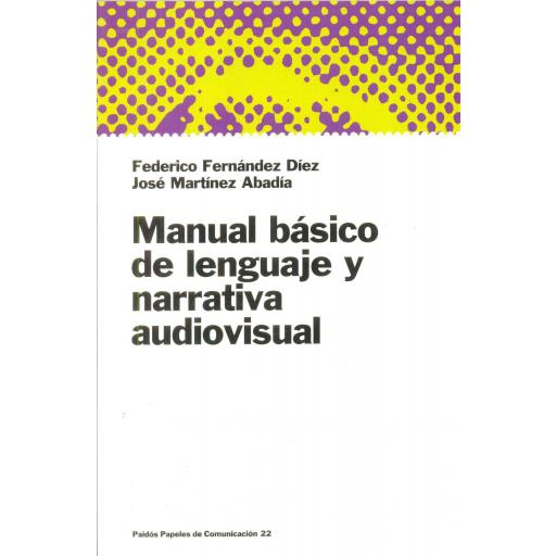 MANUAL BÁSICO DE LENGUAJE Y NARRATIVA AUDIOVISUAL. Fernández, F; Martínez, J.