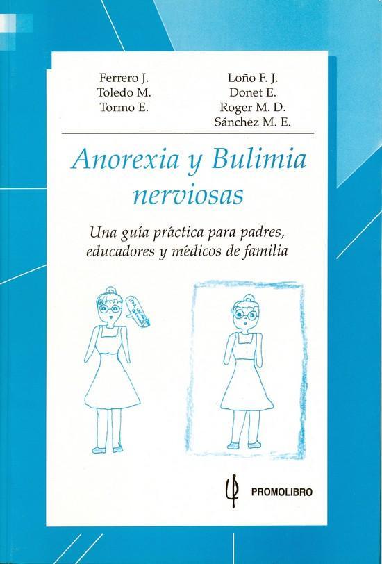 ANOREXIA Y BULIMIA NERVIOSAS. UNA GUÍA PRÁCTICA PARA PADRES, EDUCADORES Y MÉDICOS DE FAMILIA