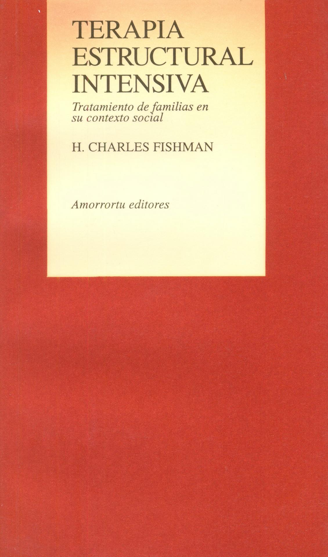 TERAPIA ESTRUCTURAL INTENSIVA. Tratamiento de familias en su contexto social.  Fishman, H.C.