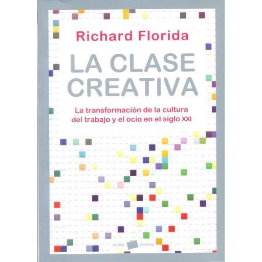 LA CLASE CREATIVA. La transformación de la cultura del trabajo y el ocio en el siglo XXI. Florida, R.