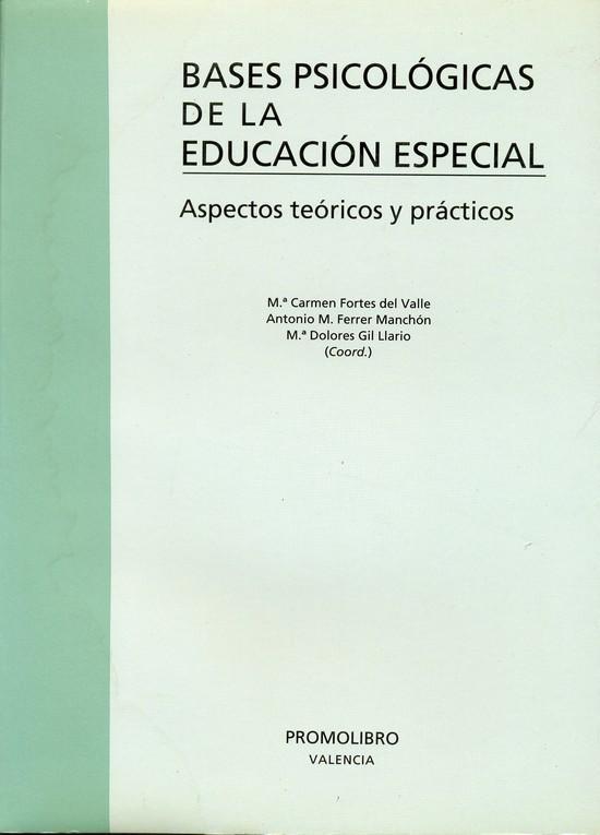 BASES PSICOLÓGICAS DE LA EDUCACIÓN ESPECIAL. ASPECTOS TEÓRICOS Y PRÁCTICOS