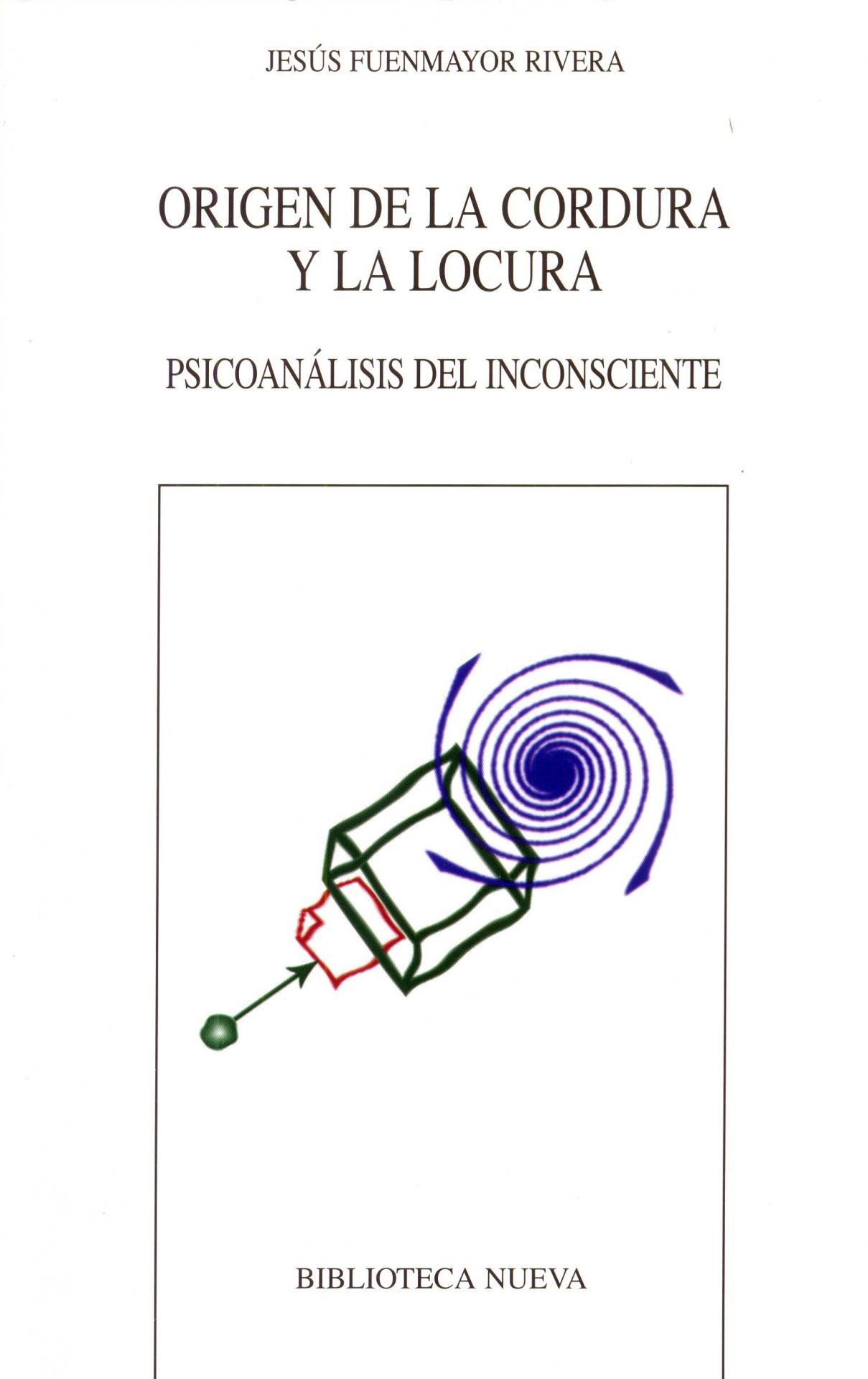 ORIGEN DE LA CORDURA Y LA LOCURA. Psicoanálisis del inconsciente. Fuenmayor, J.