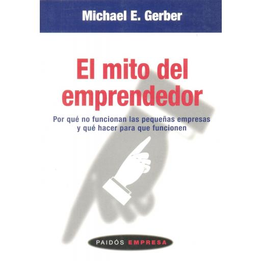 EL MITO DEL EMPRENDEDOR. Por qué no funcionan las pequeñas empresas y qué hacer para que funcionen. Gerber. M.E. [0]