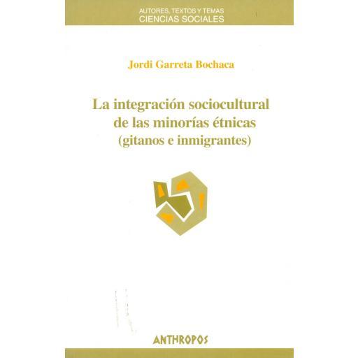 LA INTEGRACIÓN SOCIOCULTURAL DE LAS MINORÍAS ÉTNICAS (GITANOS E INMIGRANTES). Garreta, J.