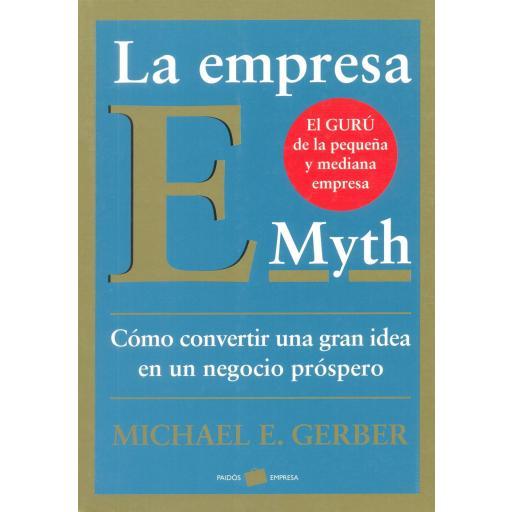LA EMPRESA E-MYTH. Cómo convertir una gran idea en  un negocio próspero. Gerber, M.E.