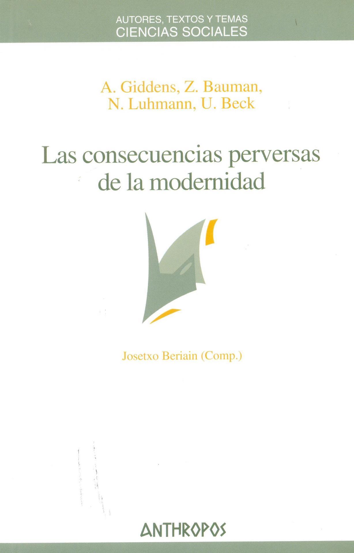 LAS CONSECUENCIAS PERVERSAS DE LA MODERNIDAD.  Giddens, A; Bauman, Z; Luhmann, N; Beck, U.