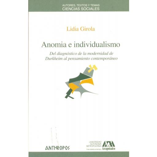 ANOMIA E INDIVIDUALISMO. Del diagnóstico de la modernidad de Durkheim al pensamiento contemporáneo.  Girola, L.