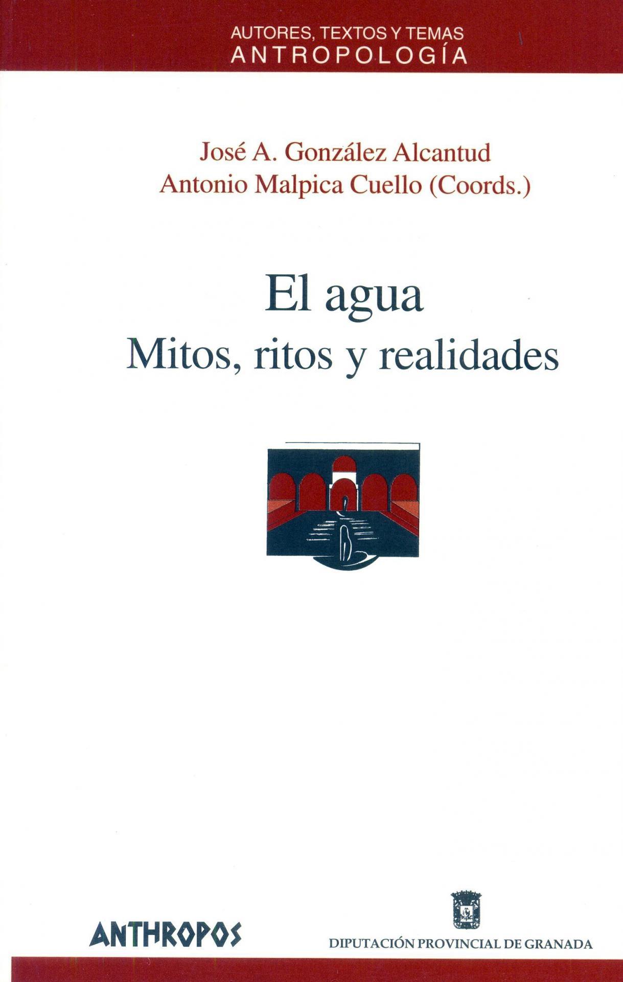 EL AGUA. Mitos, ritos y realidades.  González Alcantud, JA.; Malpica Cuello, A.