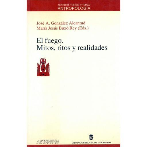 EL FUEGO. Mitos, ritos y realidades.  González Alcantud, JA.; Buxó Rey, MJ.
