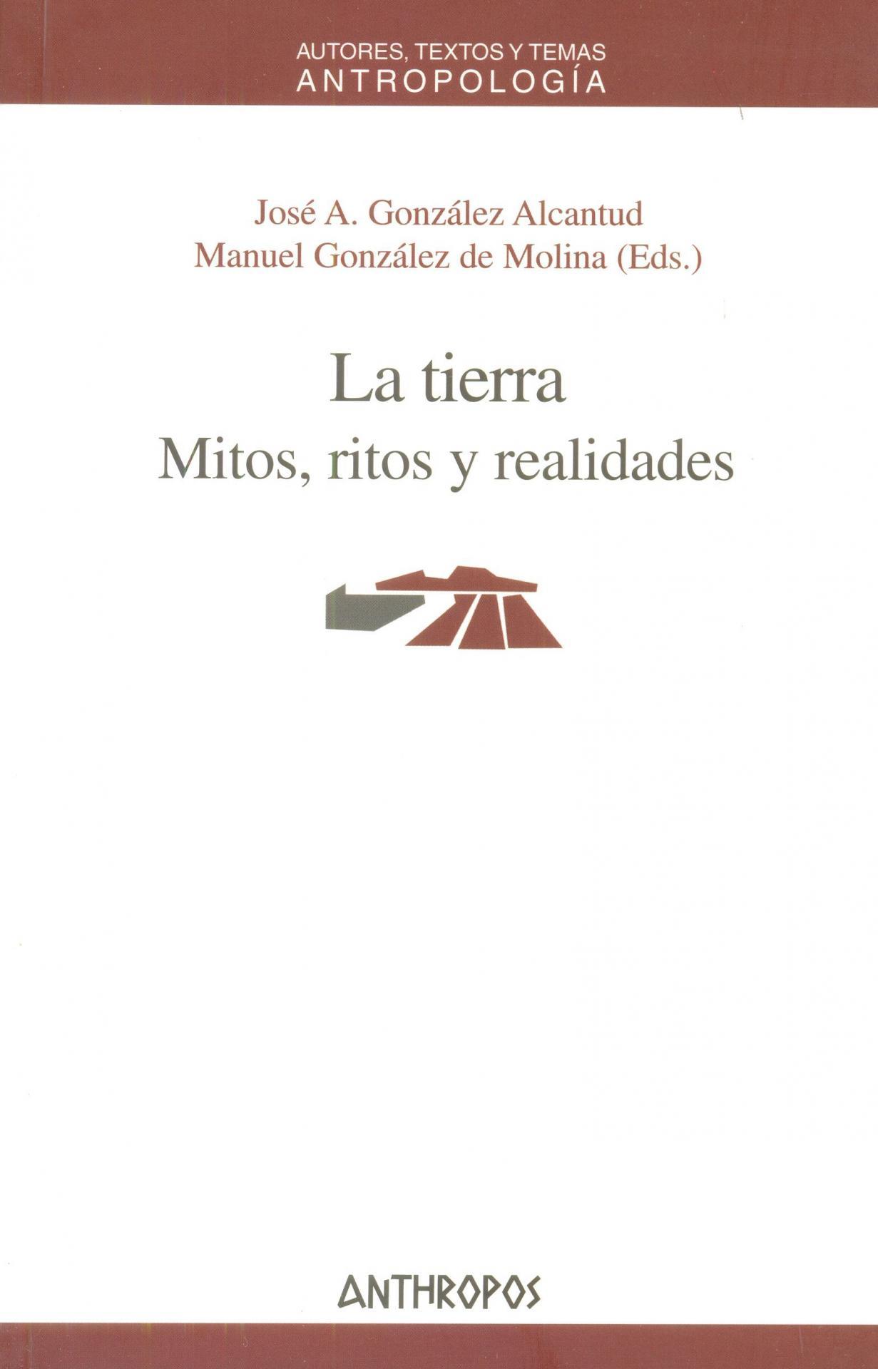 LA TIERRA. Mitos, ritos y realidades. González Alcantud, JA.