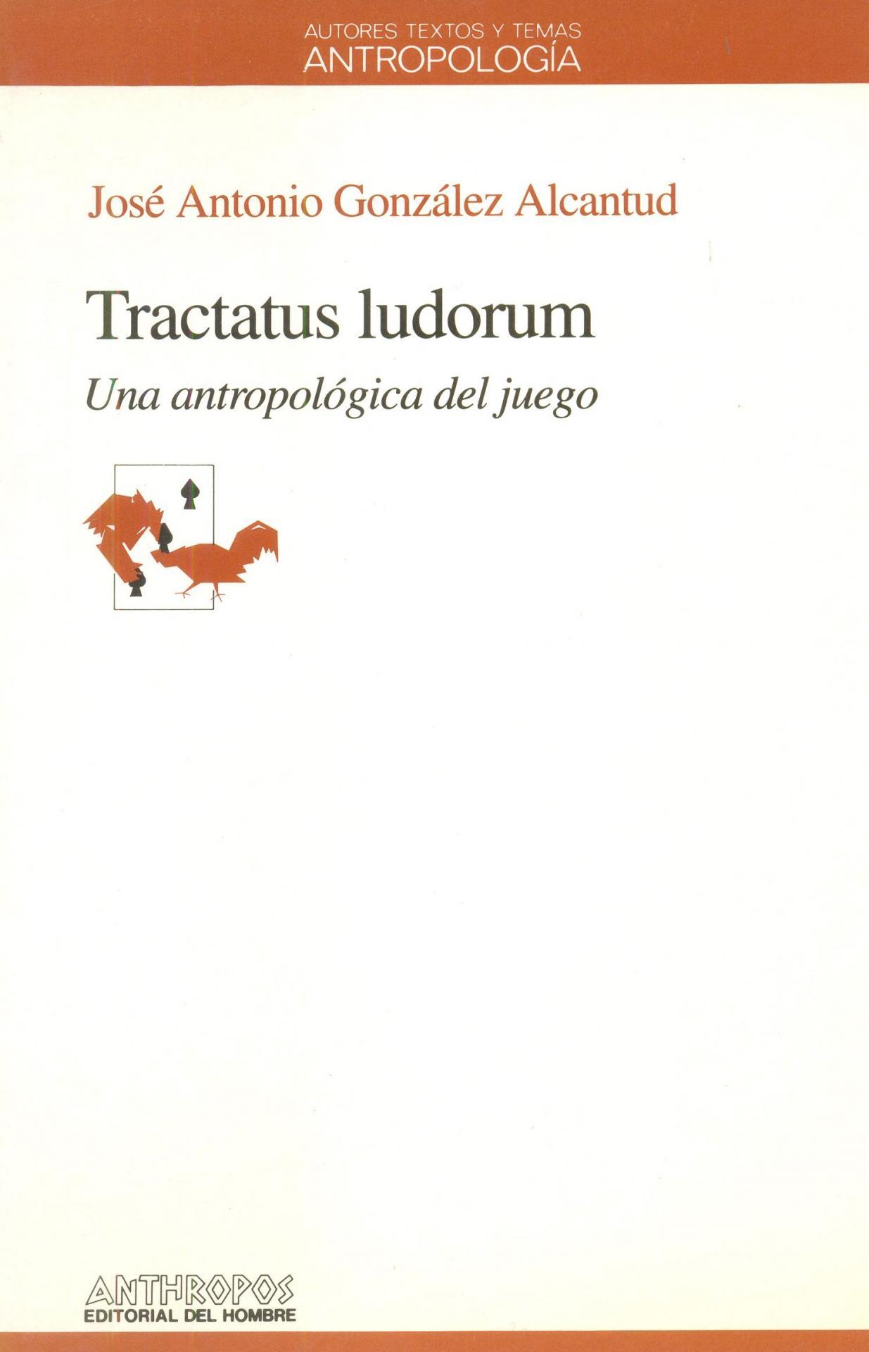 TRACTATUS LUDORUM. Una antropología del juego. González Alcantud, JA.