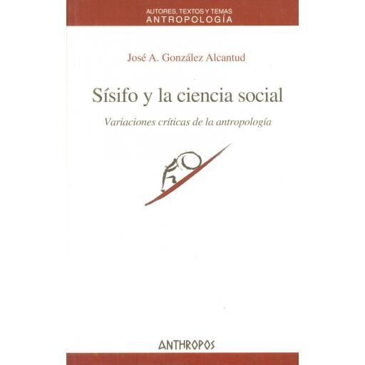 SÍSIFO Y LA CIENCIA SOCIAL. Variaciones críticas de la antropología. González Alcantud, JA.