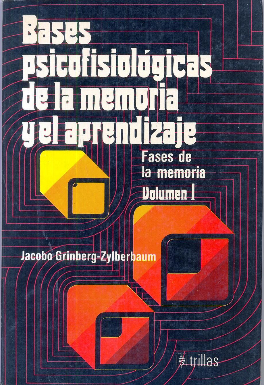 BASES PSICOFISIOLÓGICAS DE LA MEMORIA Y EL  APRENDIZAJE. Fases de la memoria Vol 1. Grinberg, J.