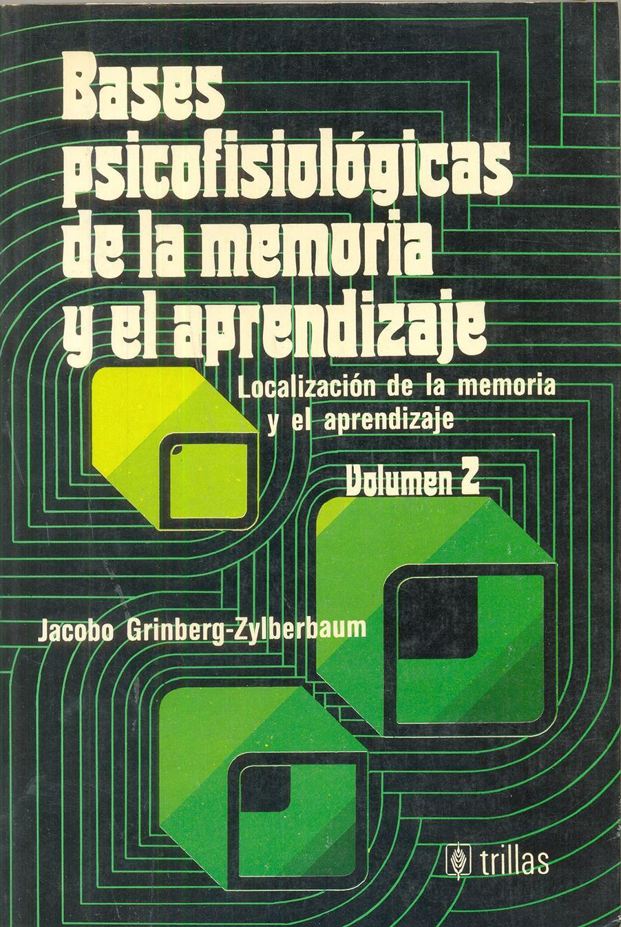 BASES PSICOFISIOLÓGICAS DE LA MEMORIA Y EL  APRENDIZAJE. Localización de la memoria y el aprendizaje Vol 2. Grinberg, J.