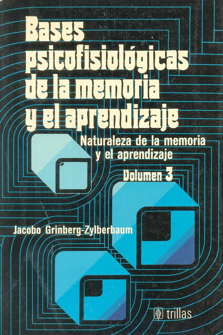 BASES PSICOFISIOLÓGICAS DE LA MEMORIA Y EL  APRENDIZAJE. Naturaleza de la memoria y el aprendizaje  Vol 3. Grinberg, J.