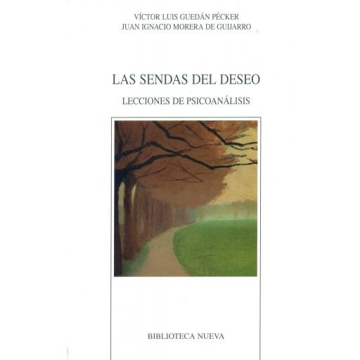 LAS SENDAS DEL DESEO. Lecciones de psicoanálisis. Guedán, VL.; Morera, JI.