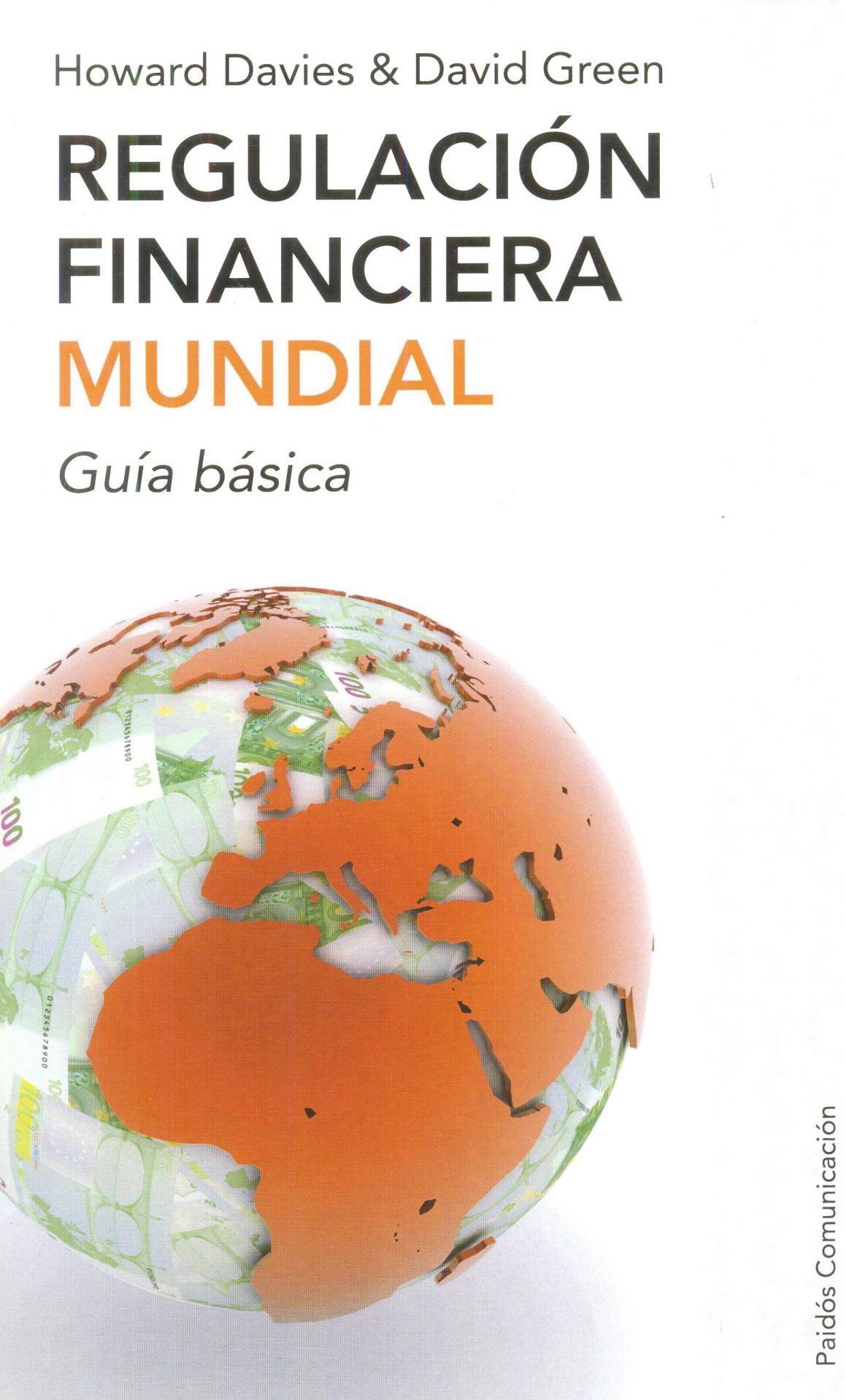 REGULACIÓN FINANCIERA MUNDIAL. Guía básica. Davies, H y Green, D.
