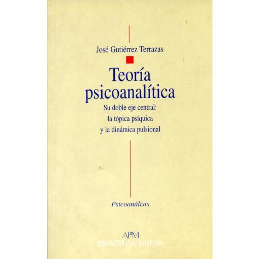 TEORÍA PSICOANALÍTICA. Su doble eje central: la tópica psíquica y la dinámica pulsional. Gutiérrez Terrazas, J.