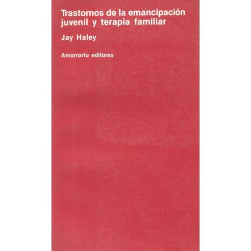 TRASTORNOS DE LA EMANCIPACIÓN JUVENIL Y  TERAPIA FAMILIAR. Haley, J.