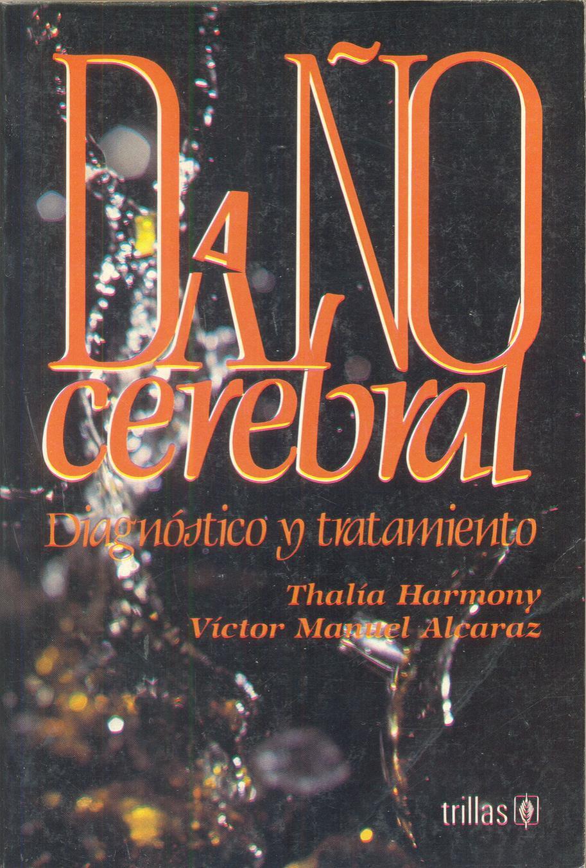 DAÑO CEREBRAL. Diagnóstico y tratamiento.  Harmony, T. y Alcaraz, VM.
